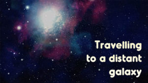 Travelling to a distant galaxy